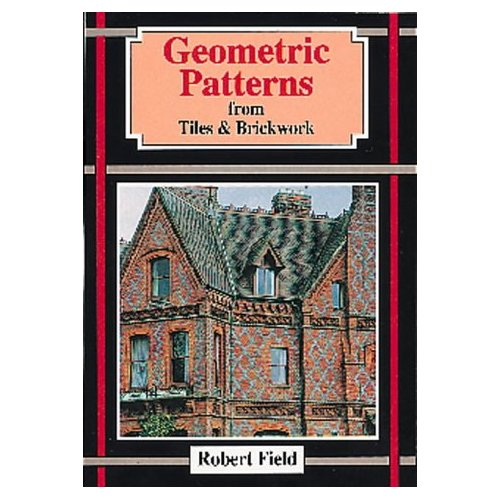Geometric Patterns from Tiles and Brickwork (Paperback)  by Richard Field