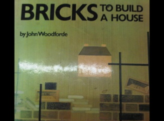 Bricks to build a house by John Woodforde. Published in the 1970s some photos on this page are taken from this book.