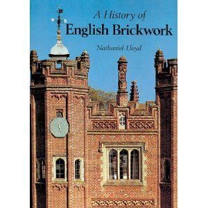 A History of English Brickwork: With examples and notes of the architectural use and manipulation of brick from mediaeval times to the end of the Georgian period (Hardcover) by Nathaniel Lloyd